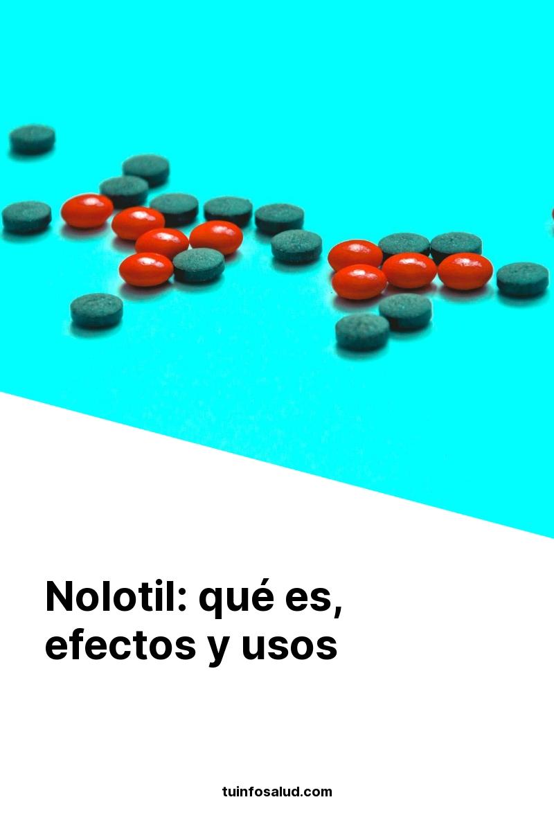 Nolotil: qué es, efectos y usos