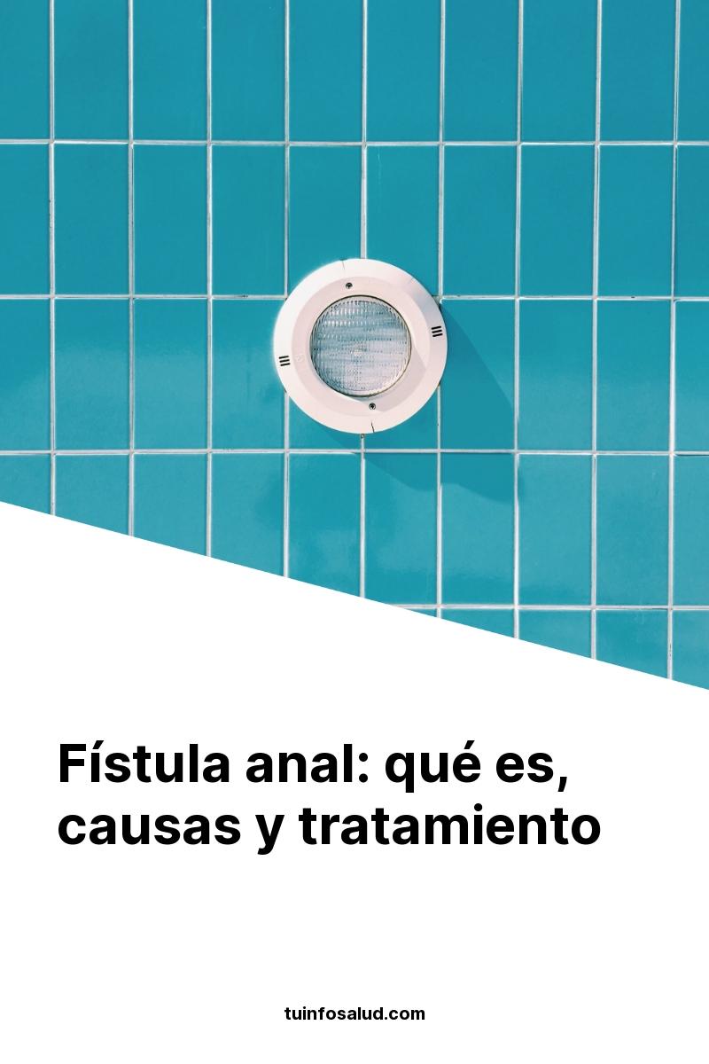 Fístula anal: qué es, causas y tratamiento