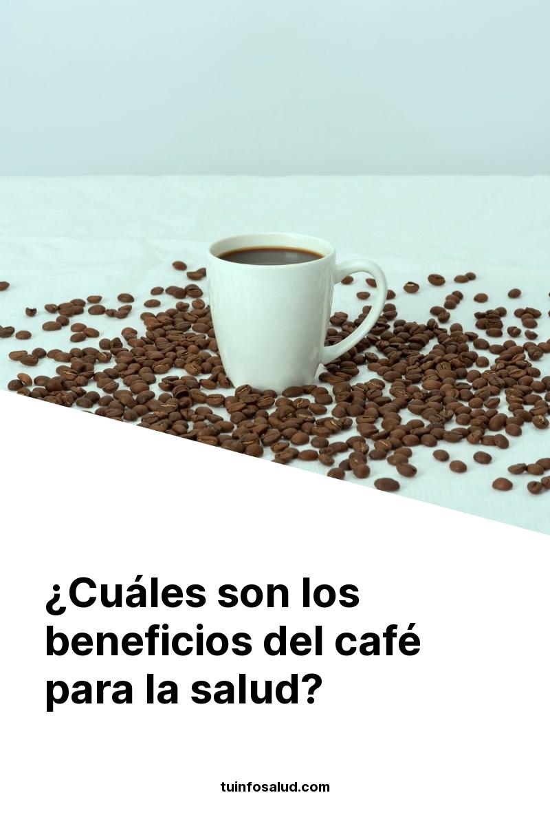 ¿Cuáles son los beneficios del café para la salud?