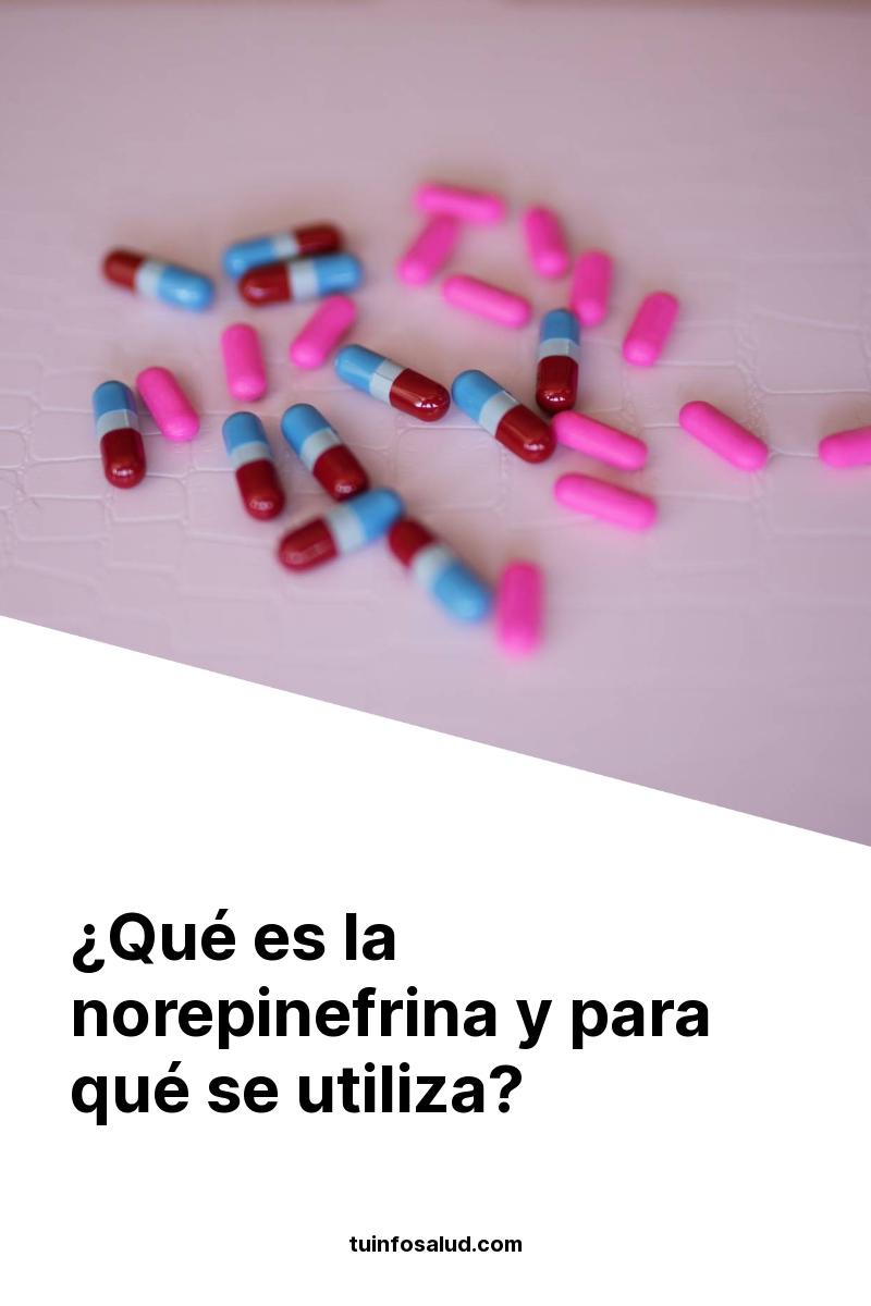 ¿Qué es la norepinefrina y para qué se utiliza?