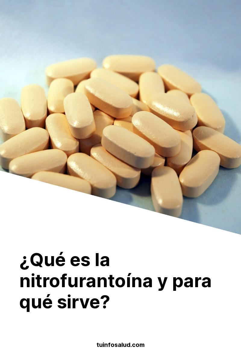 ¿Qué es la nitrofurantoína y para qué sirve?