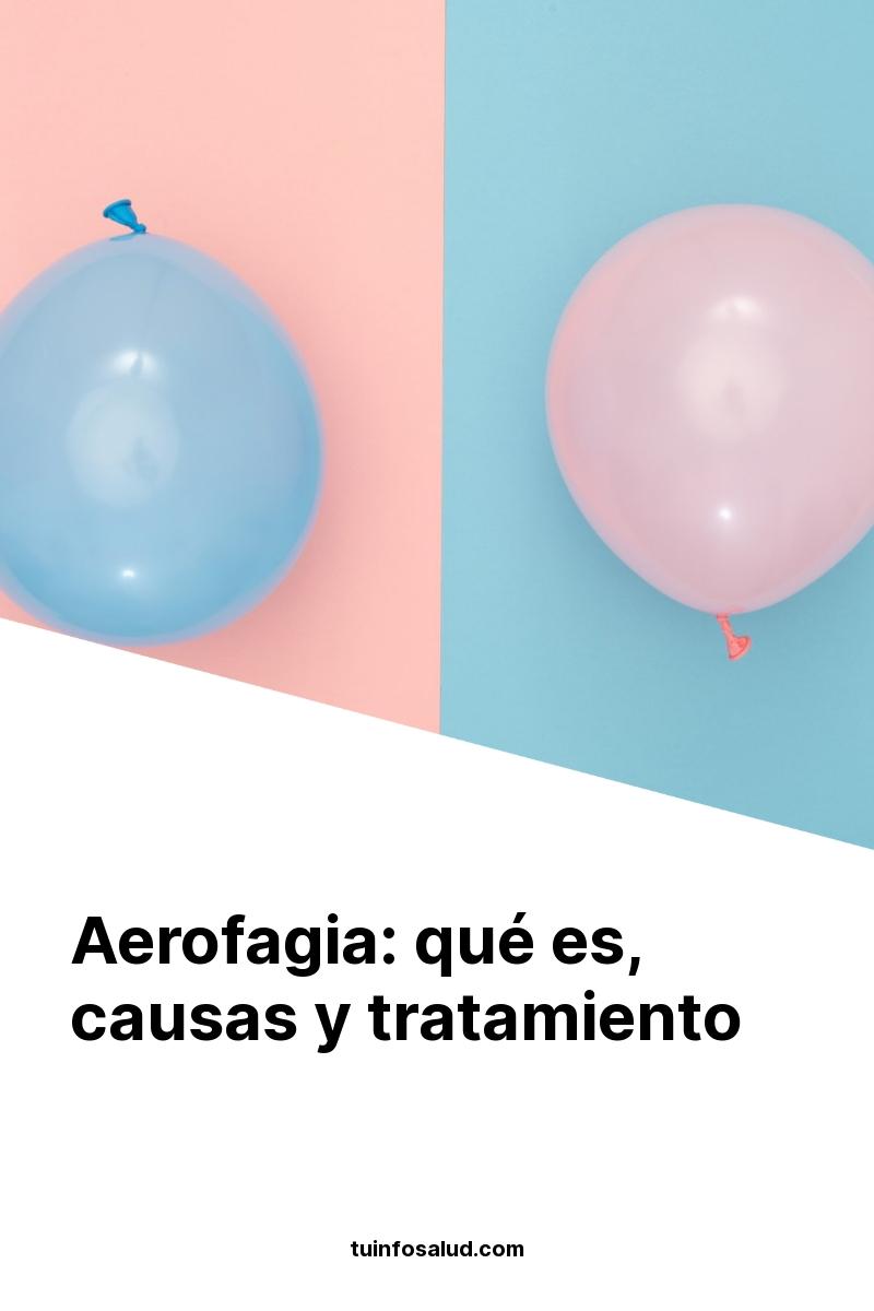 Aerofagia: qué es, causas y tratamiento