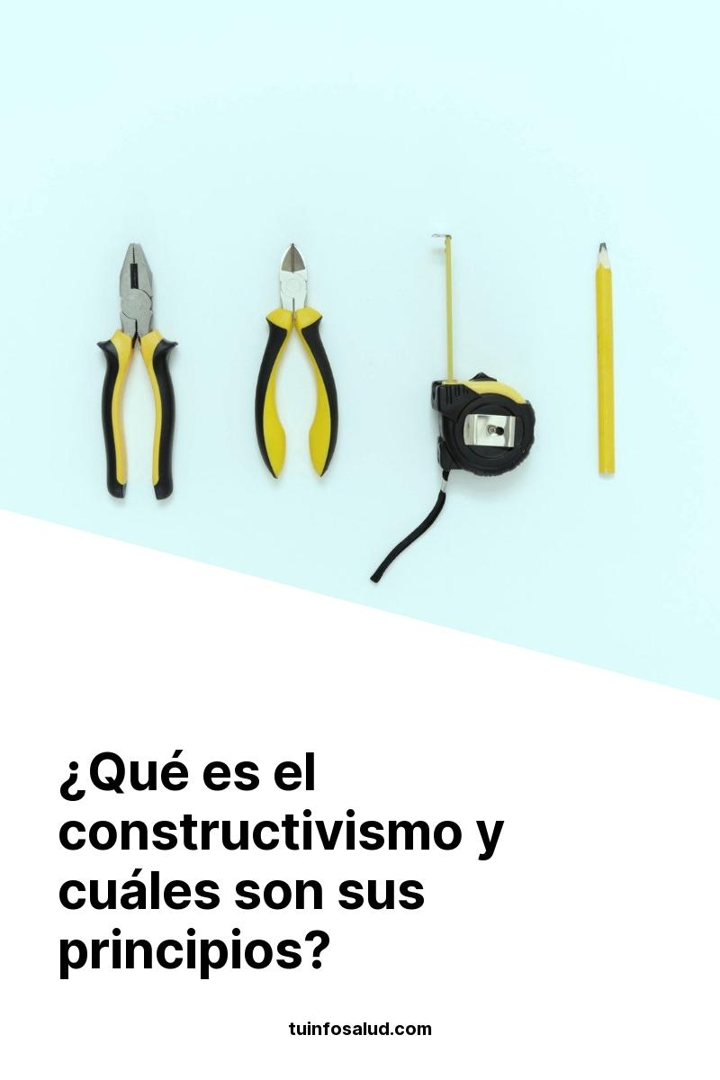 ¿Qué es el constructivismo y cuáles son sus principios?