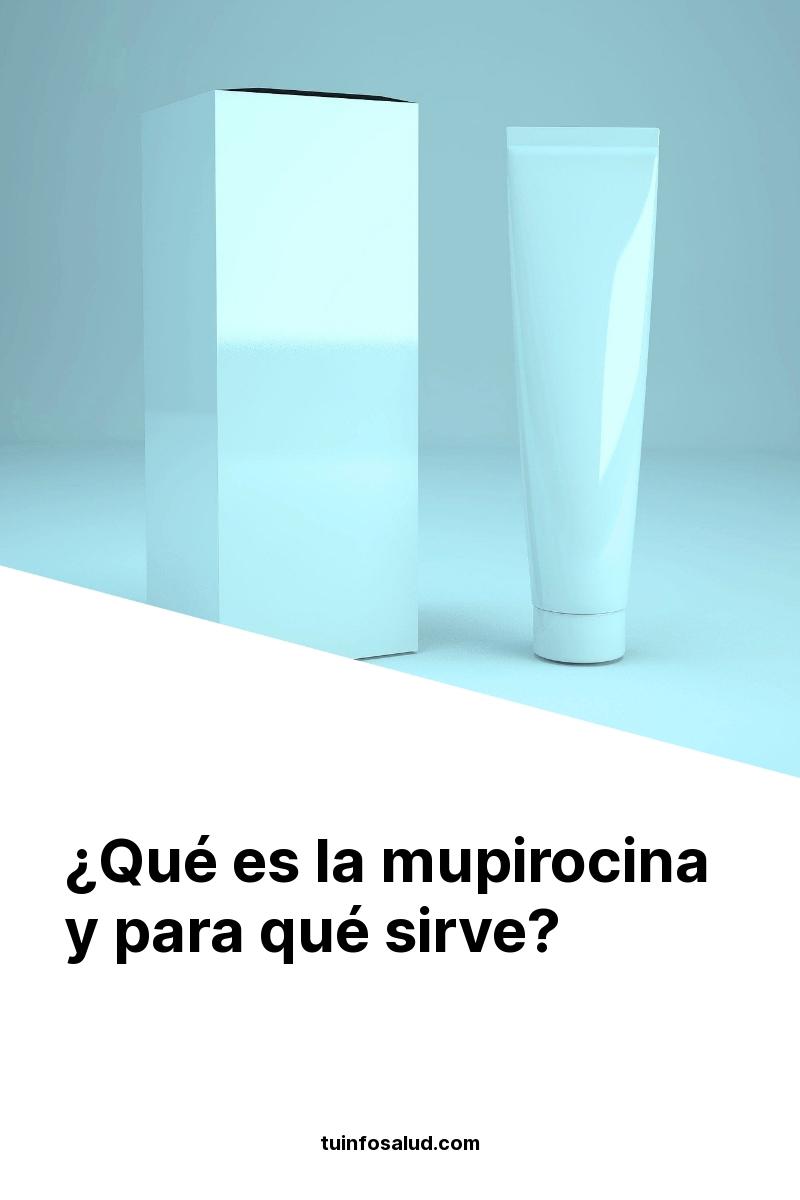 ¿Qué es la mupirocina y para qué sirve?