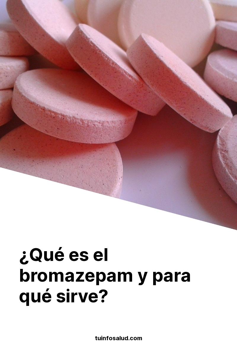 ¿Qué es el bromazepam y para qué sirve?