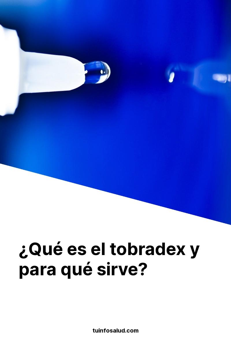 ¿Qué es el tobradex y para qué sirve?