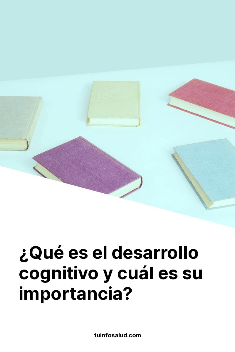 ¿Qué es el desarrollo cognitivo y cuál es su importancia?