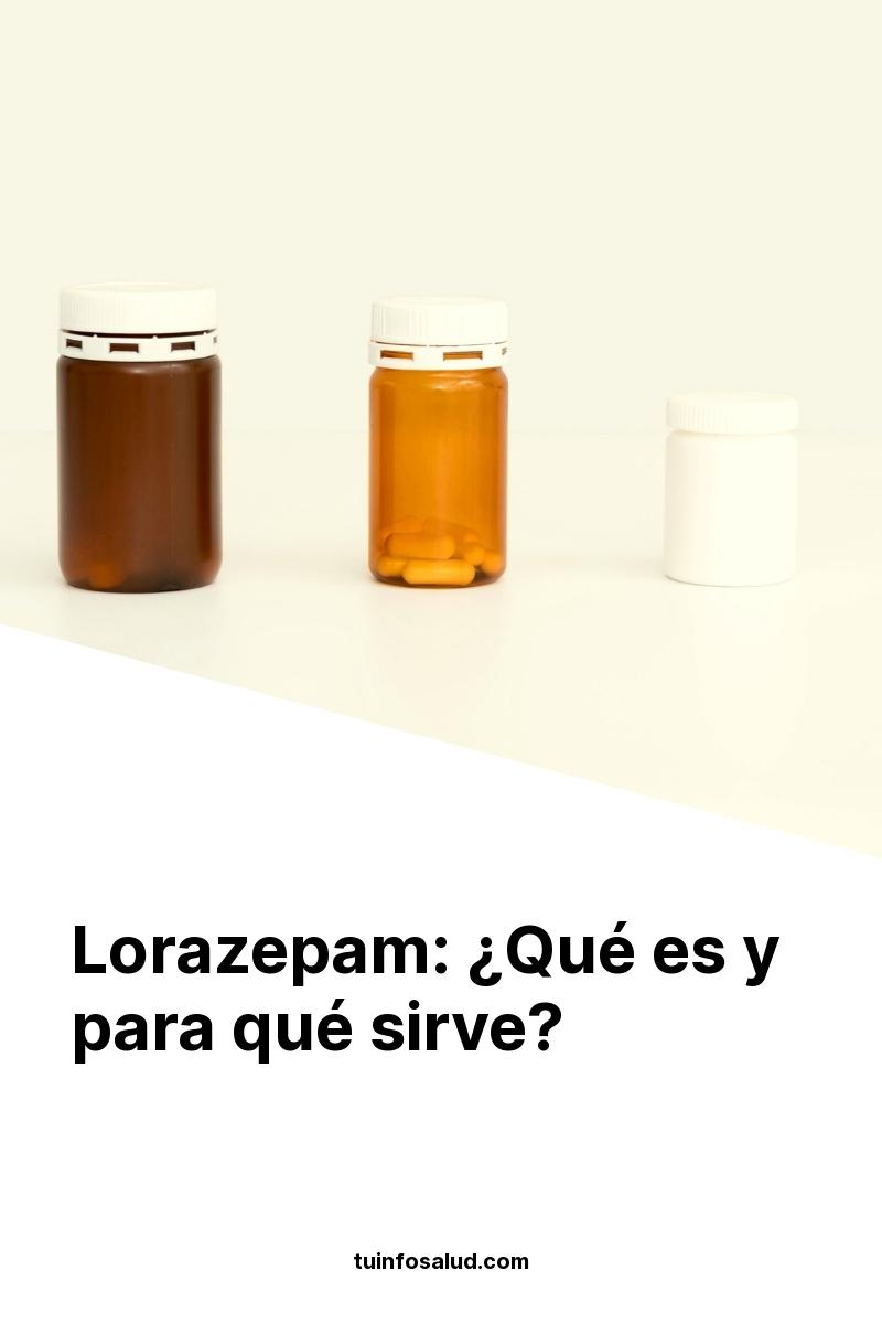Lorazepam: ¿Qué es y para qué sirve?