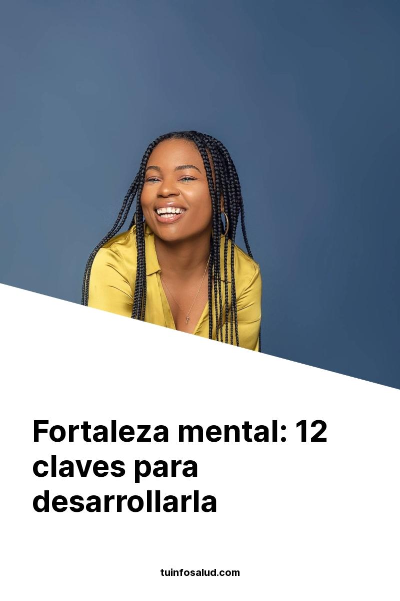 Fortaleza mental: 12 claves para desarrollarla
