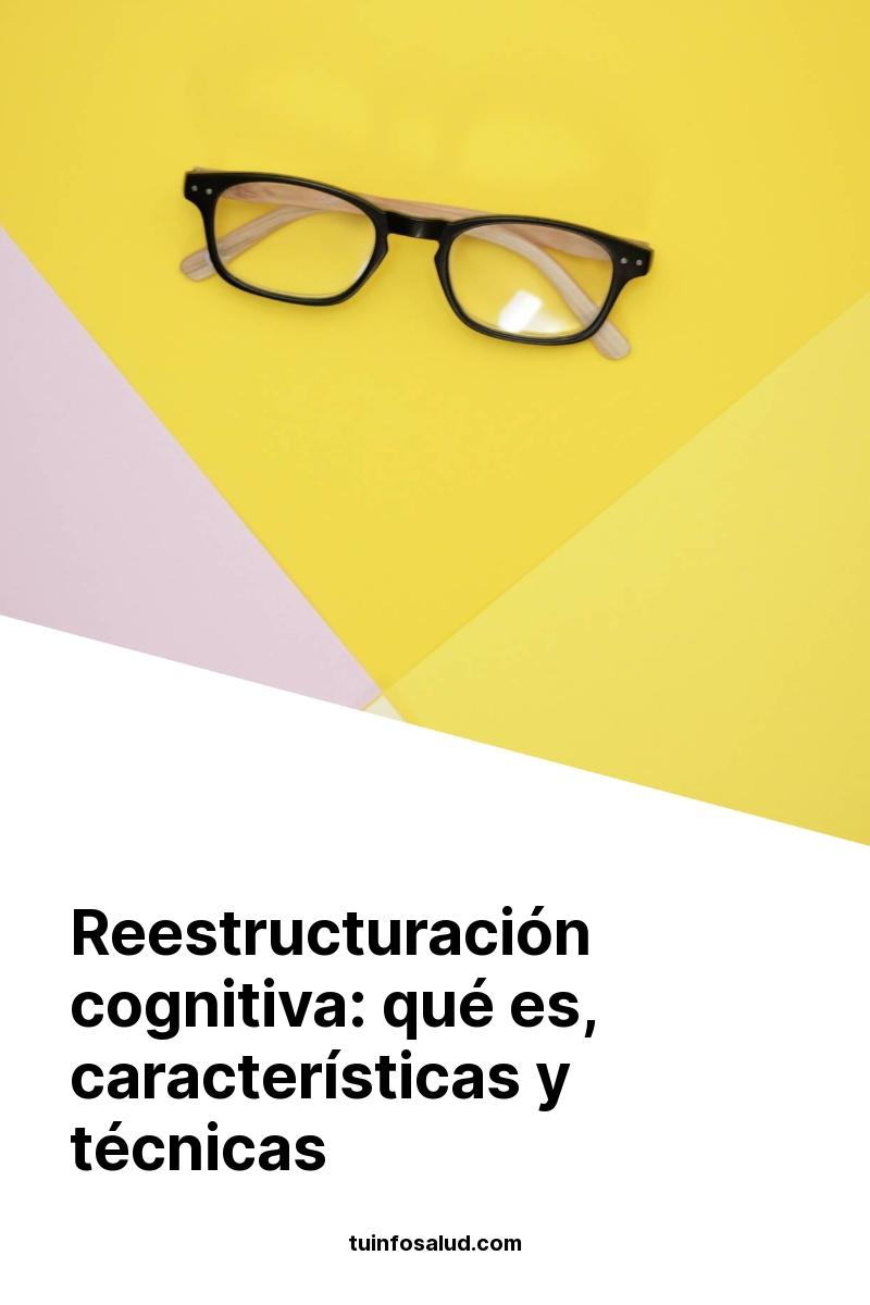 Reestructuración cognitiva: qué es, características y técnicas