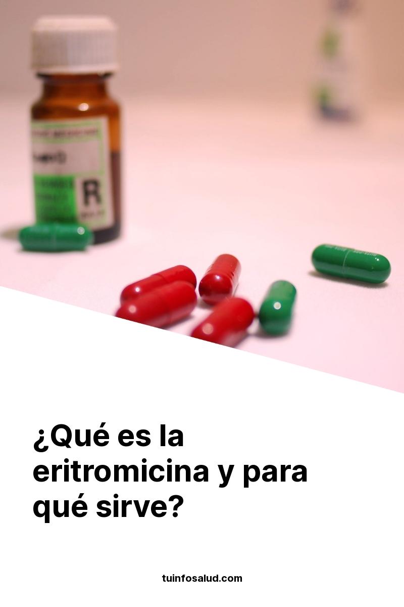 ¿Qué es la eritromicina y para qué sirve?