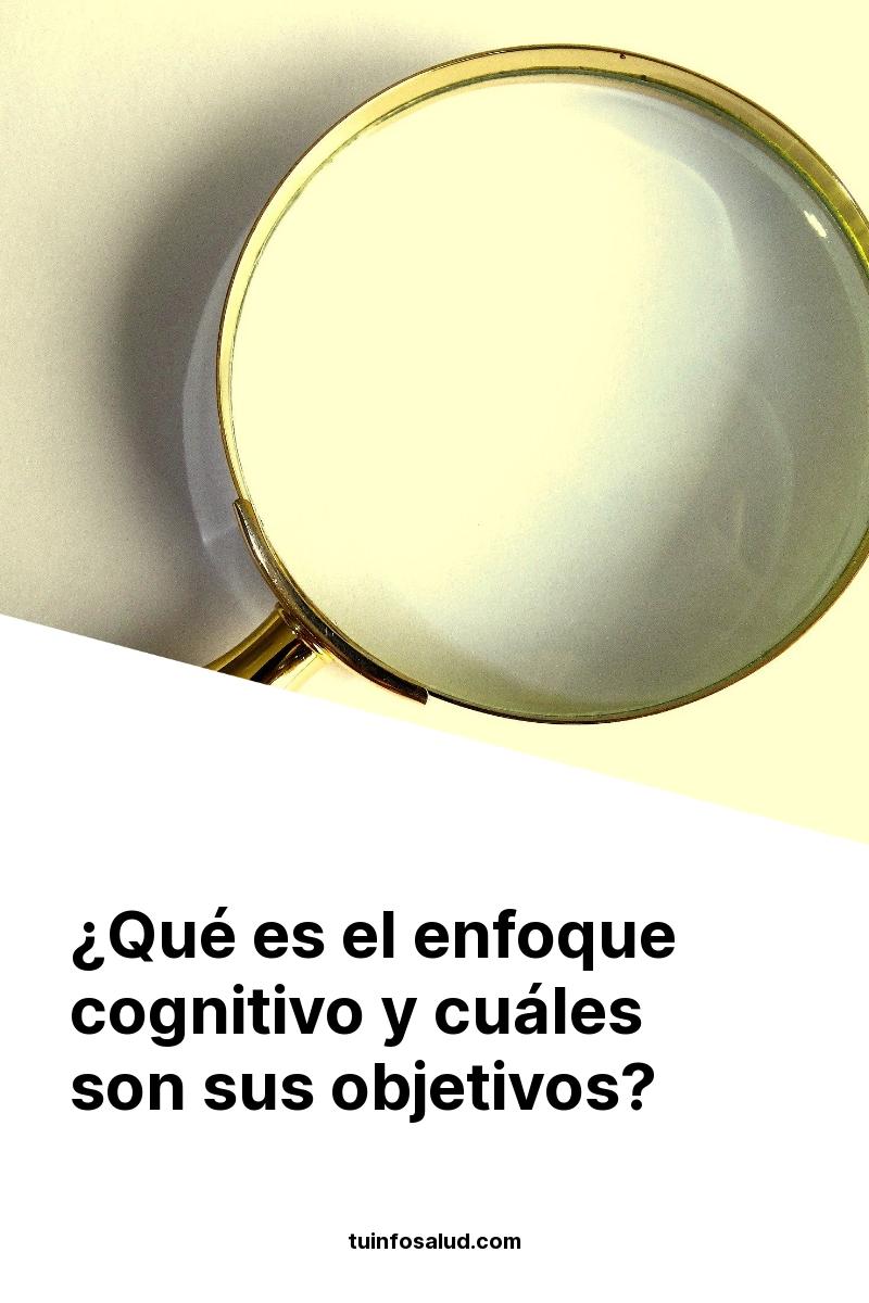 ¿Qué es el enfoque cognitivo y cuáles son sus objetivos?