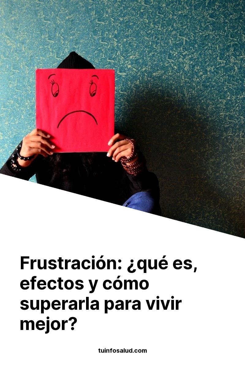 Frustración: ¿qué es, efectos y cómo superarla para vivir mejor?