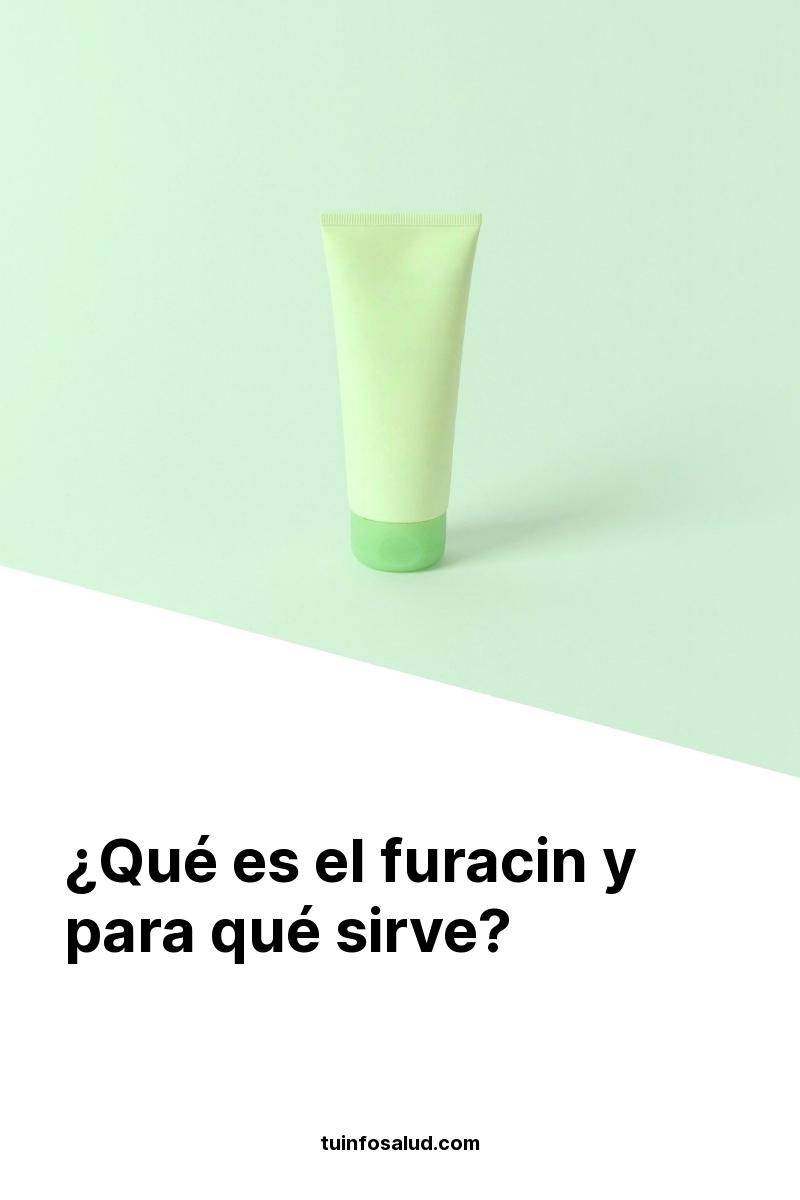 ¿Qué es el furacin y para qué sirve?