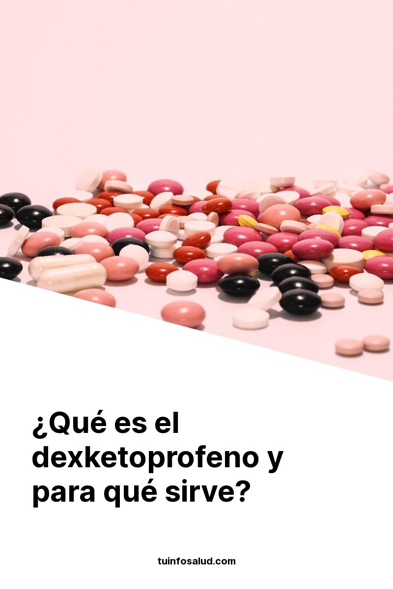¿Qué es el dexketoprofeno y para qué sirve?