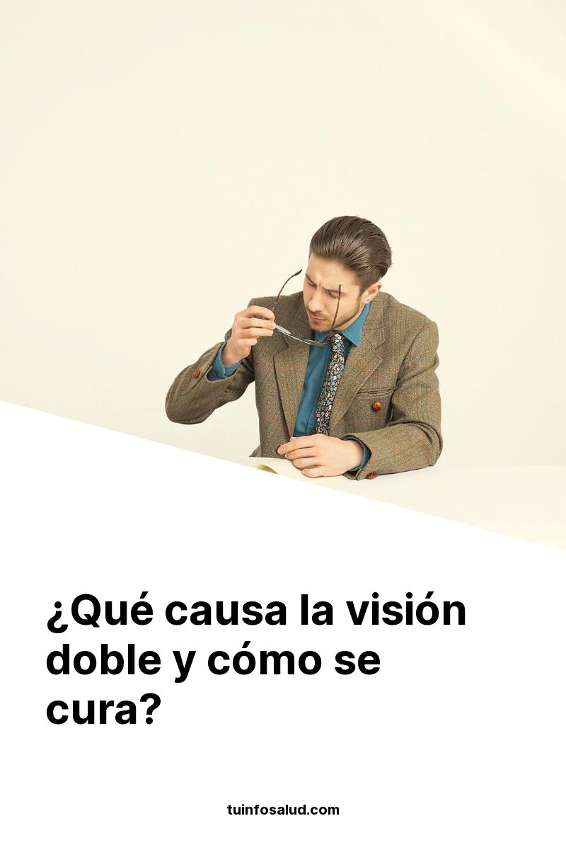 ¿Qué causa la visión doble y cómo se cura?