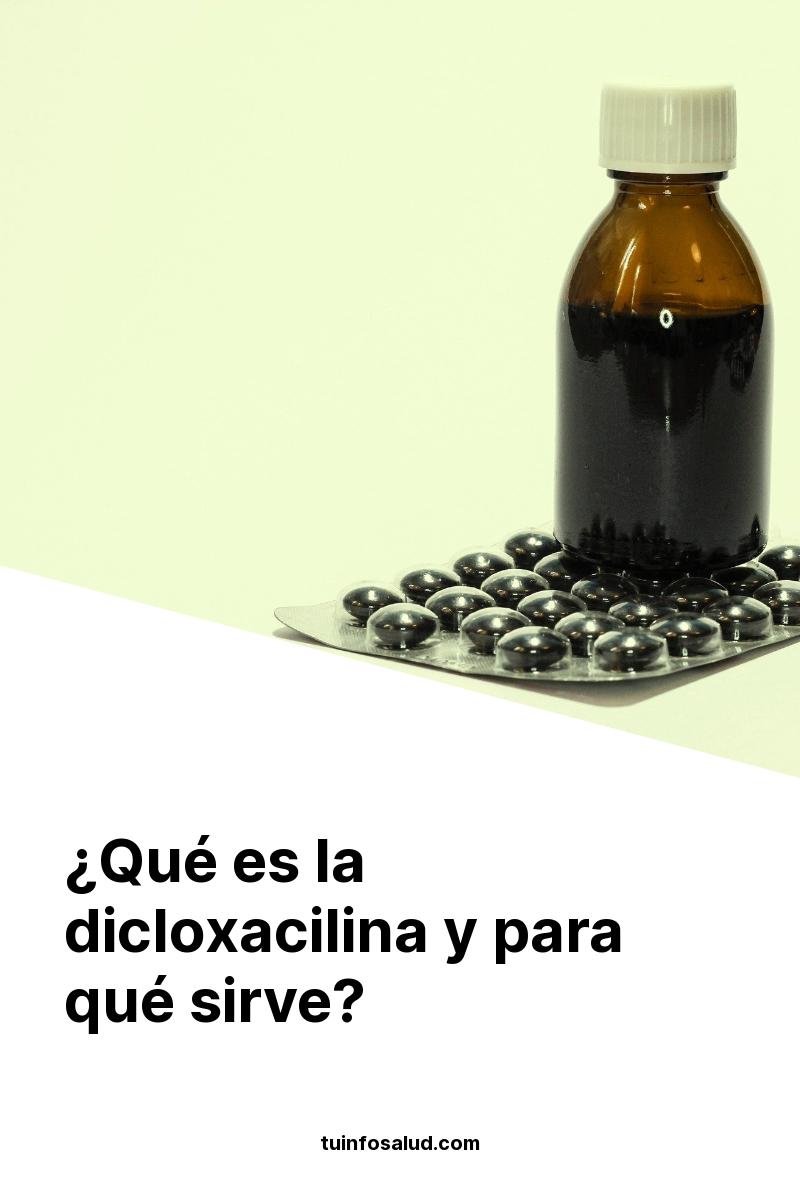 ¿Qué es la dicloxacilina y para qué sirve?
