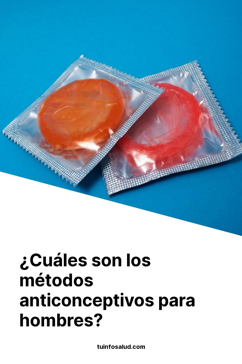 ¿Cuáles son los métodos anticonceptivos para hombres?