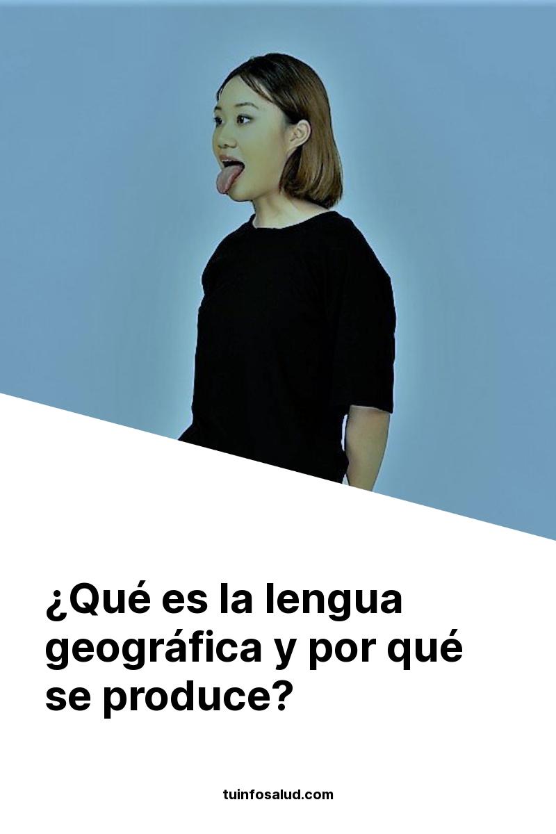 ¿Qué es la lengua geográfica y por qué se produce?