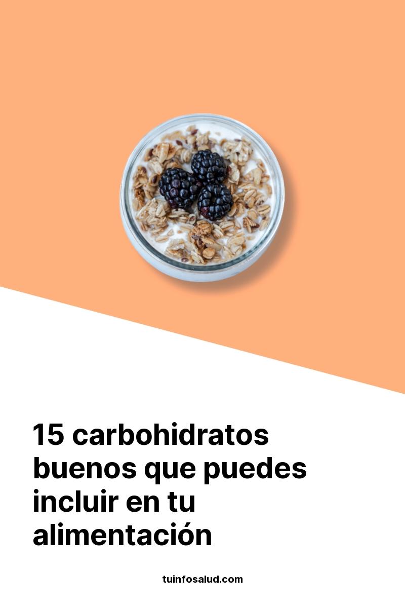 15 carbohidratos buenos que puedes incluir en tu alimentación